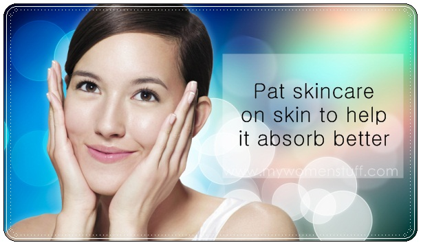 pat skincare Tip: Pat your skincare and moisturizer into your skin for better absorption