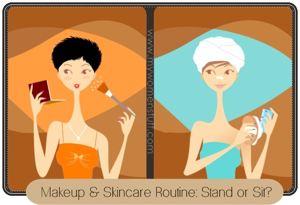 makeup routine stand sit Your Say: Do you stand or sit when doing your makeup and skincare routine?