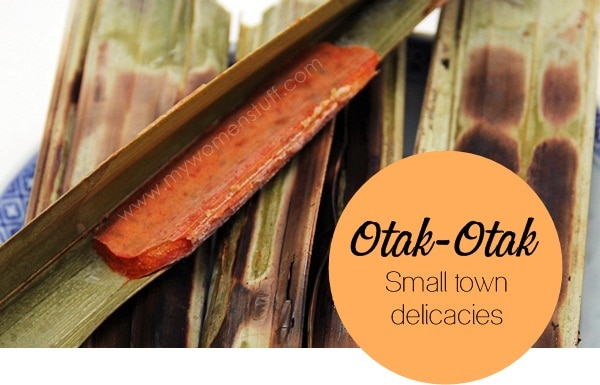 otakotak Scrumptious Saturday Vol. 12 : Otak Otak   Small town delicacies